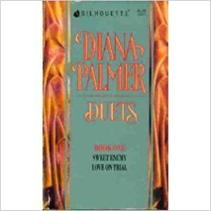 Diana Palmer Duets, #1: Sweet Enemy / Love on Trial