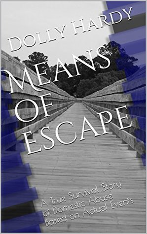 Means of Escape: A True Survival Story of Domestic Abuse Based on Actual Events