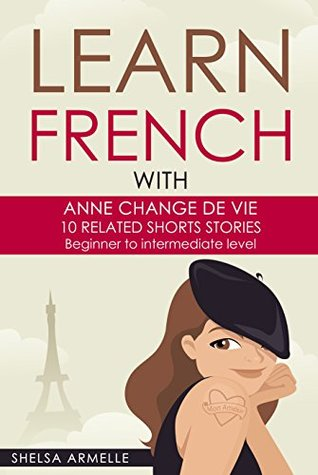 "Learn French by reading short stories for beginners +1HOUR FREE AUDIO!!: ""ANNE CHANGE DE VIE"", 10 related and not boring shorts stories. Improve your reading ... and listening skills. LEXICON,WORDS CLOUD"