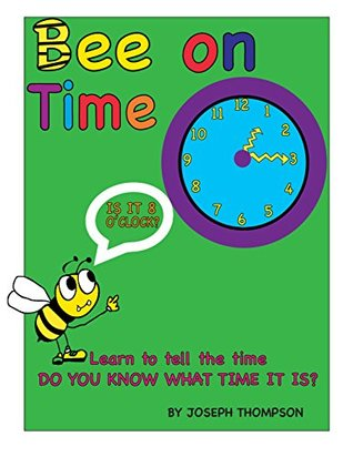 Bee on time: Learn to tell time your child will be able to read a clock or a digital watch Joseph Thompson
