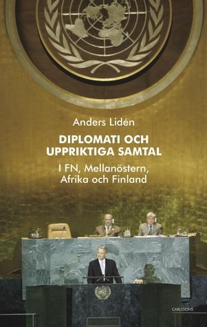 Diplomati och uppriktiga samtal - I FN, Mellanöstern, Afrika och Finland