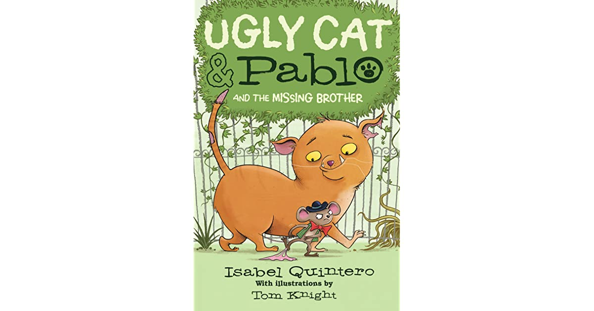 Ugly Cat Pablo And The Missing Brother By Isabel Quintero