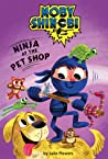 Ninja at the Pet Shop (Moby Shinobi, #3)