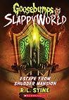 Escape from Shudder Mansion (Goosebumps SlappyWorld, #5)