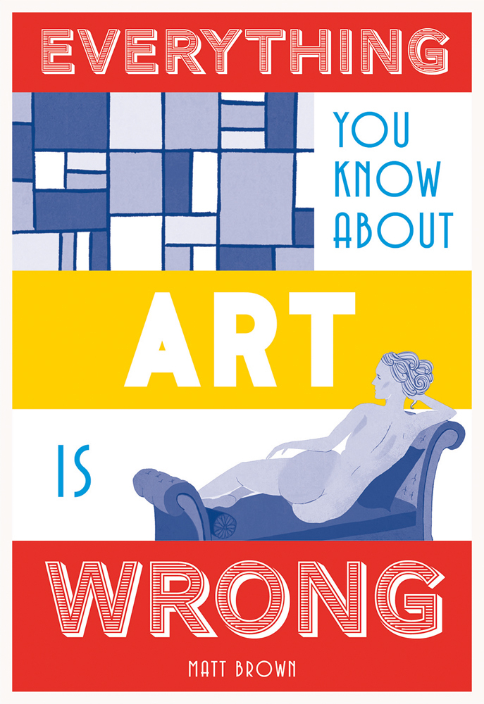 Everything You Know About Art Is W