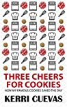 Three Cheers for Cookies: How My Famous Cookies Saved the Day