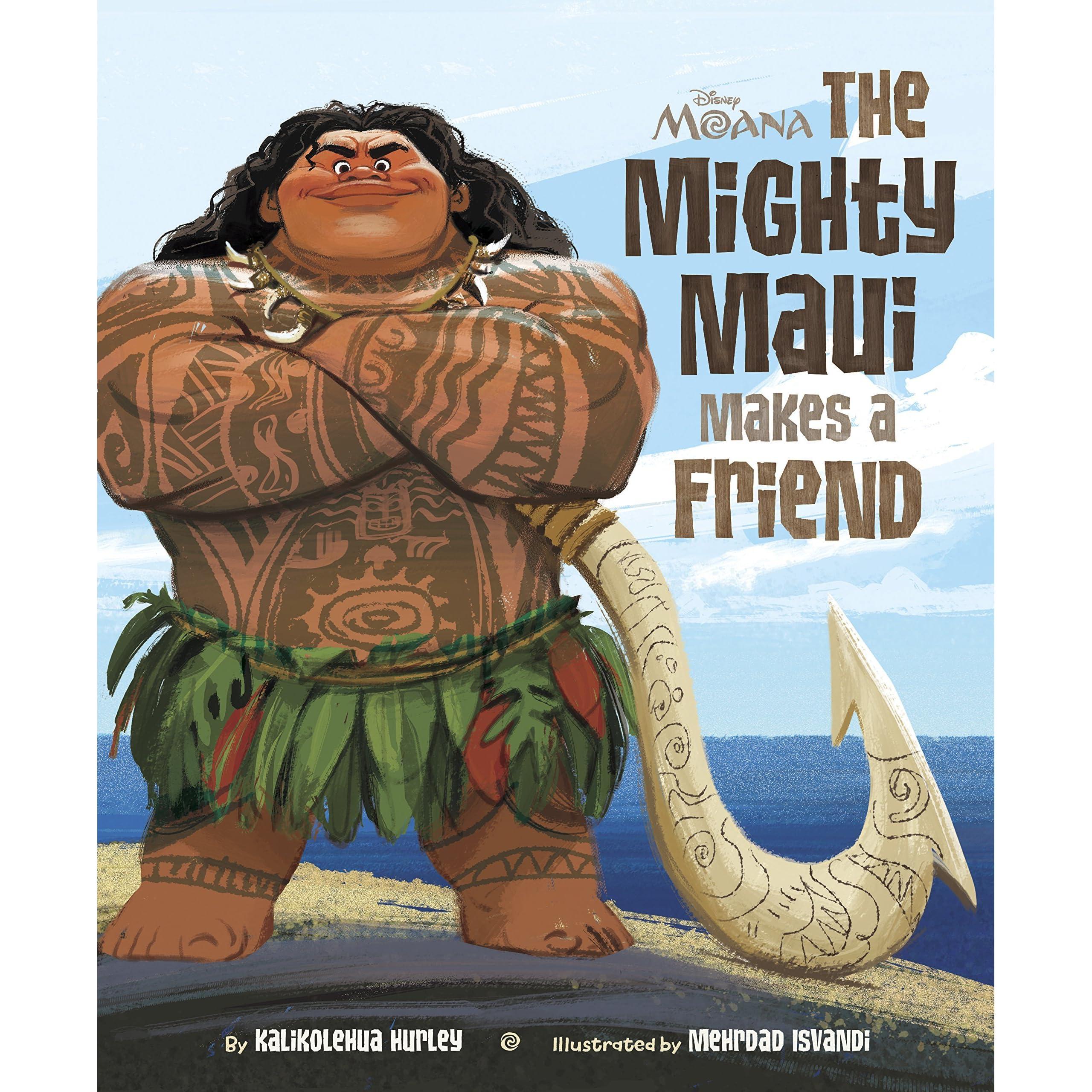 Moana: The Mighty Maui Makes a Friend by Kalikolehua Hurley