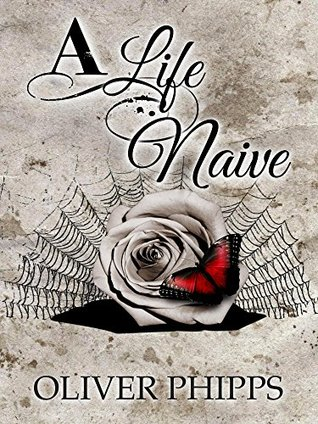 A Life Naive by Oliver Phipps