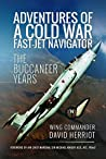 Adventures of a Cold War Fast-Jet Navigator: The Buccaneer Years