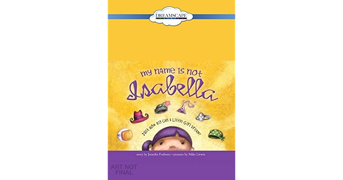 My Name Is Not Isabella Just How Big Can A Little Girl Dream By