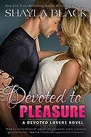 Devoted to Pleasure (Devoted Lovers, #1)