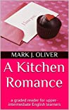 A Kitchen Romance: An English Graded Reader for Upper-intermediate Students
