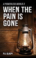 When the Pain is Gone (A Powerless World #3)