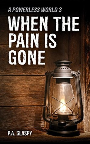 When the Pain is Gone by P.A. Glaspy