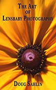 The Art of Lensbaby Photography: Master your Lensbaby Equipment and Become a Better Photographer