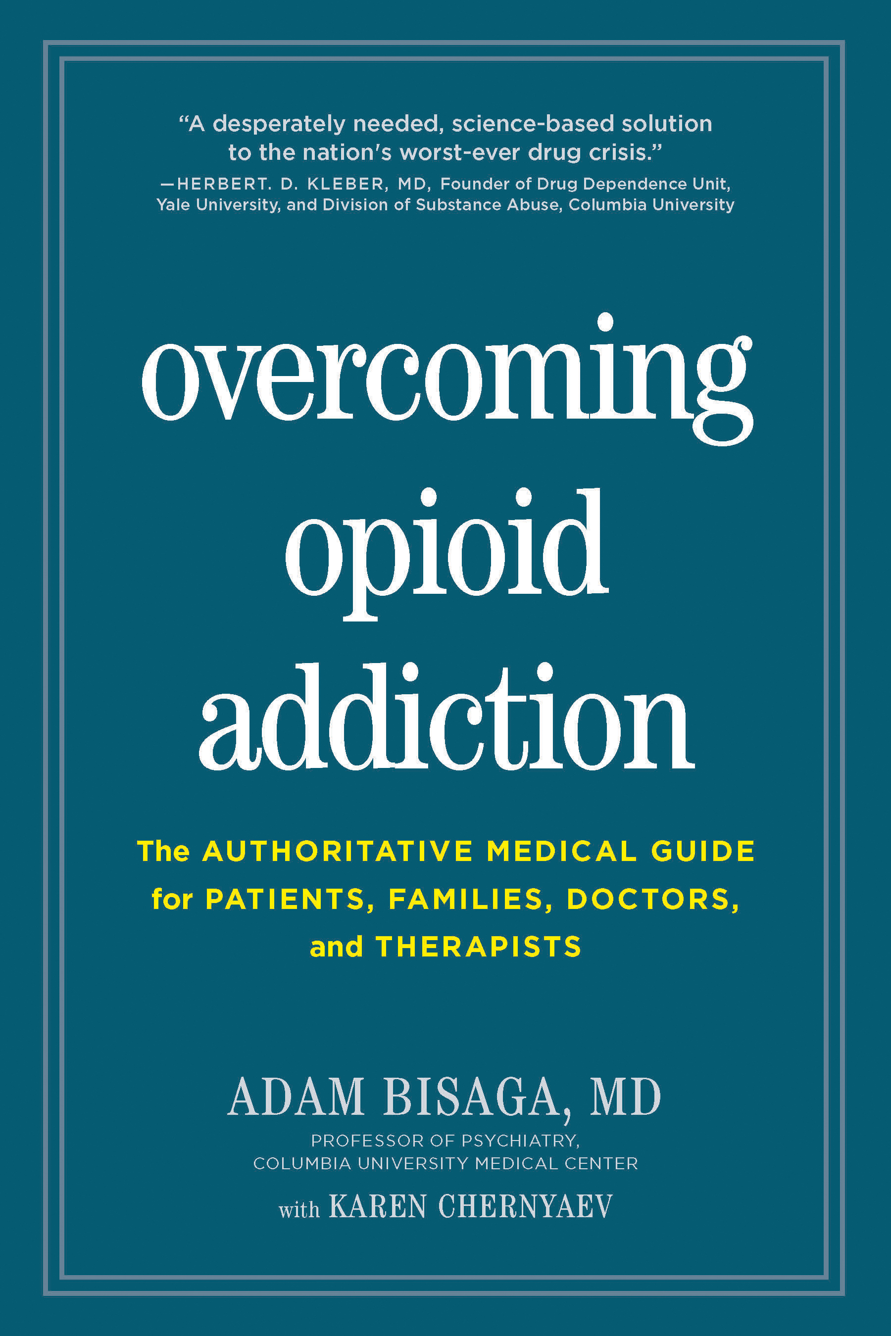 Overcoming Opioid Addiction The Authoritative Medical Guide for Patients, Families, Doctors, and Therapists