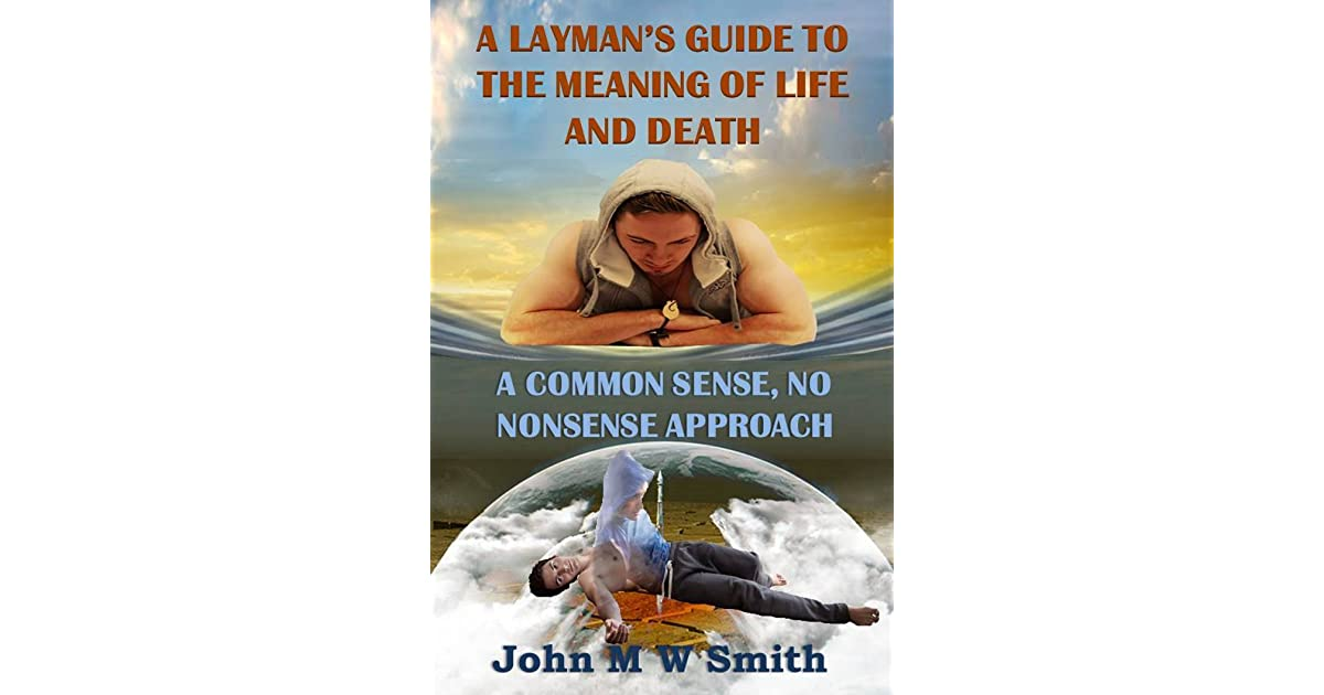 A Layman's Guide To The Meaning Of Life And Death