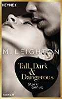 Tall, Dark & Dangerous: Stark genug - Roman - (Tall, Dark & Dangerous-Reihe 1)