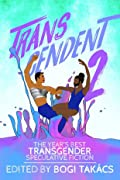 Transcendent 2: The Year's Best Transgender Speculative Fiction 2016