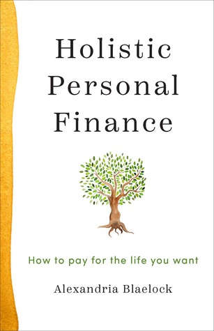 Holistic Personal Finance: How To Pay For The Life You Want