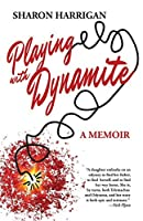 Playing with Dynamite: A Memoir (Contemporary Nonfiction)