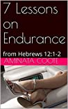 7 Lessons on Endurance: from Hebrews 12:1-2