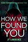 How We Found You (When Tomorrow Calls #2)