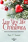 Love You Like Christmas by Keri F. Sweet