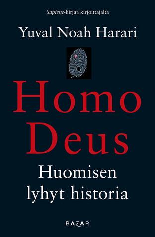 Homo Deus - Huomisen lyhyt historia by Yuval Noah Harari