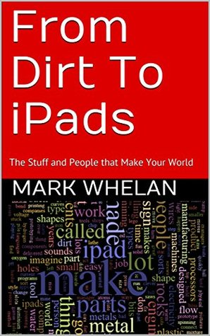 From Dirt To iPads by Mark Whelan