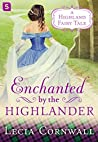 Enchanted by the Highlander (A Highland Fairytale, #4)