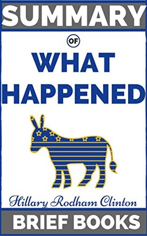 Summary of What Happened by Hillary Rodham Clinton