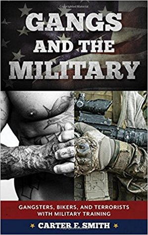 Gangs and the United States Military: Veterans and Active Duty Military Veterans in Street Gangs, Biker Gangs, and Domestic Terrorist Groups