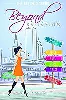 Beyond Believing: An Inspiring Story to Awaken the Heart (The Beyond Series)