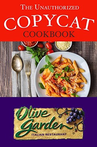 The Unauthorized Copycat Cookbook: Olive Garden Italian Restaurant