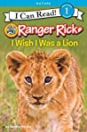 Ranger Rick: I Wish I Was a Lion (I Can Read Level 1)