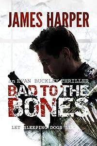 Bad To The Bones (Evan Buckley Thriller, #1)