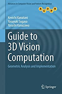 Guide to 3D Vision Computation: Geometric Analysis and Implementation