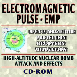 Electromagnetic Pulse (EMP) Threat: High-Altitude Nuclear Bomb Attack and Its Effects on Infrastructure - Protection, Recovery, and Mitigation (CD-ROM)