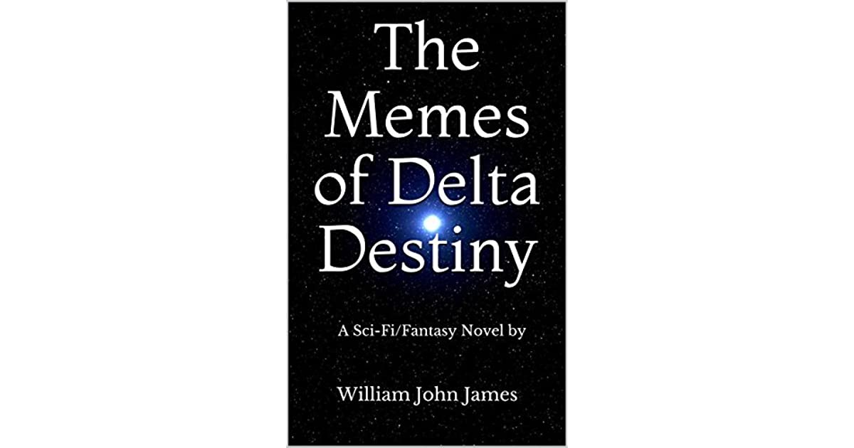 The Memes of Delta Destiny Book One: Crisis: A Sci-Fi/Fantasy Novel by