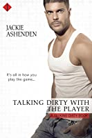 Talking Dirty With the Player (Talking Dirty, #2)