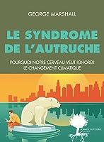 Le syndrome de l'autruche : Pourquoi notre cerveau est programmé pour ignorer le changement climatique