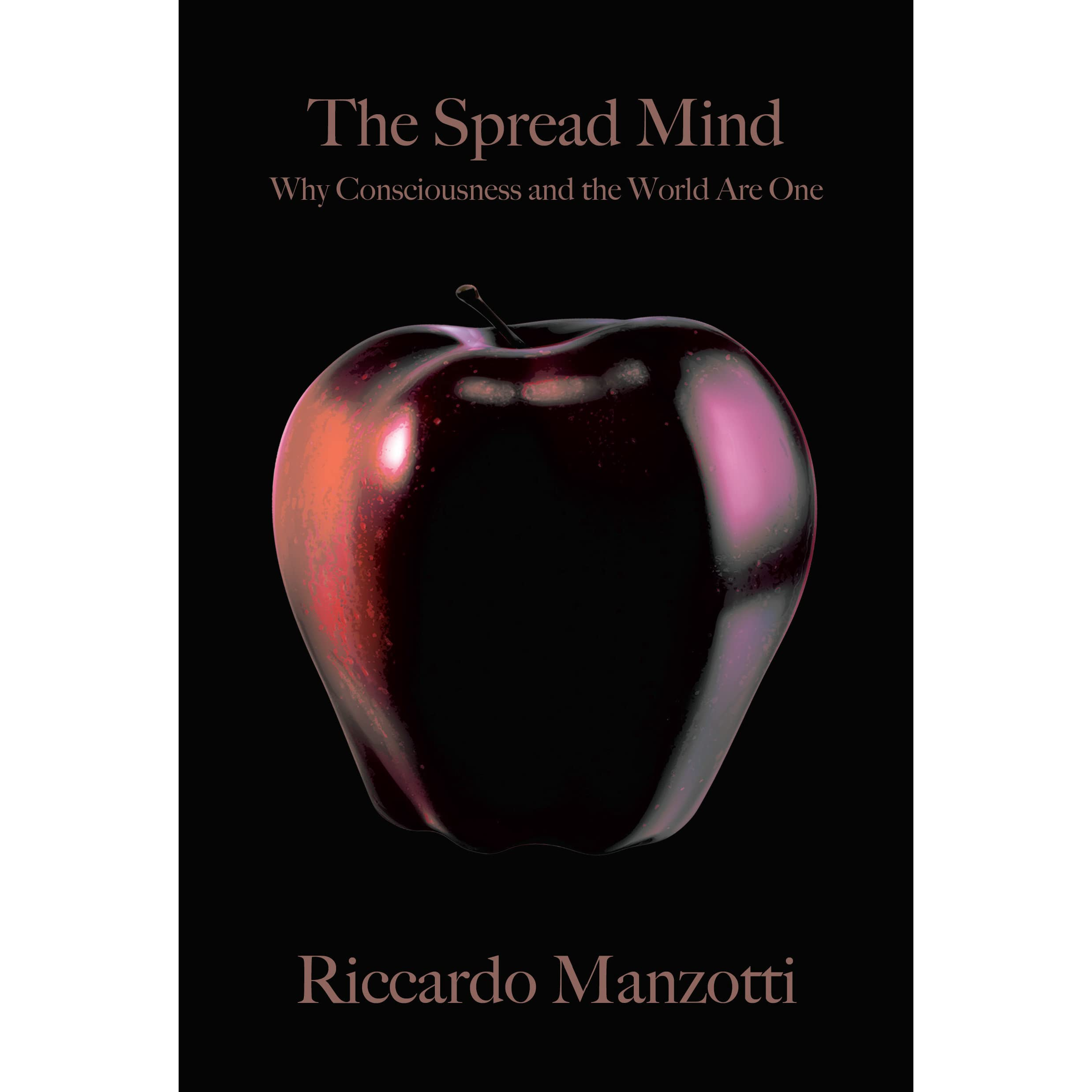 The Spread Mind: Why Consciousness and the World Are One by Riccardo  Manzotti