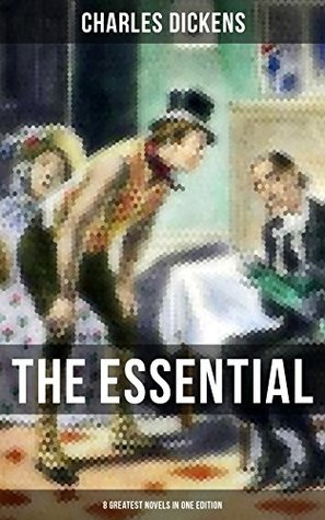 THE ESSENTIAL DICKENS – 8 Greatest Novels in One Edition: The Pickwick Papers, Oliver Twist, A Christmas Carol, David Copperfield, Bleak House, Hard Times, A Tale of Two Cities & Great Expectations