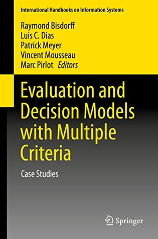 Evaluation and Decision Models with Multiple Criteria: Case Studies (International Handbooks on Information Systems)