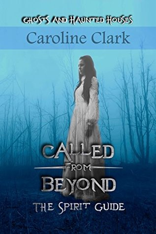 Called From Beyond: The Spirit Guide: Ghosts and Haunted Houses