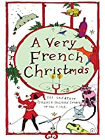 A Very French Christmas: The Greatest French Holiday Stories of All Time)