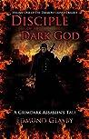 Disciple of a Dark God: A Grimdark Assassin's Tale (The Daemondamned Trilogy Book 1)
