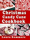 Christmas Candy Cane Cookbook: Recipes Using Peppermint Candy Canes