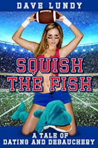 Squish the Fish: A Tale of Dating and Debauchery